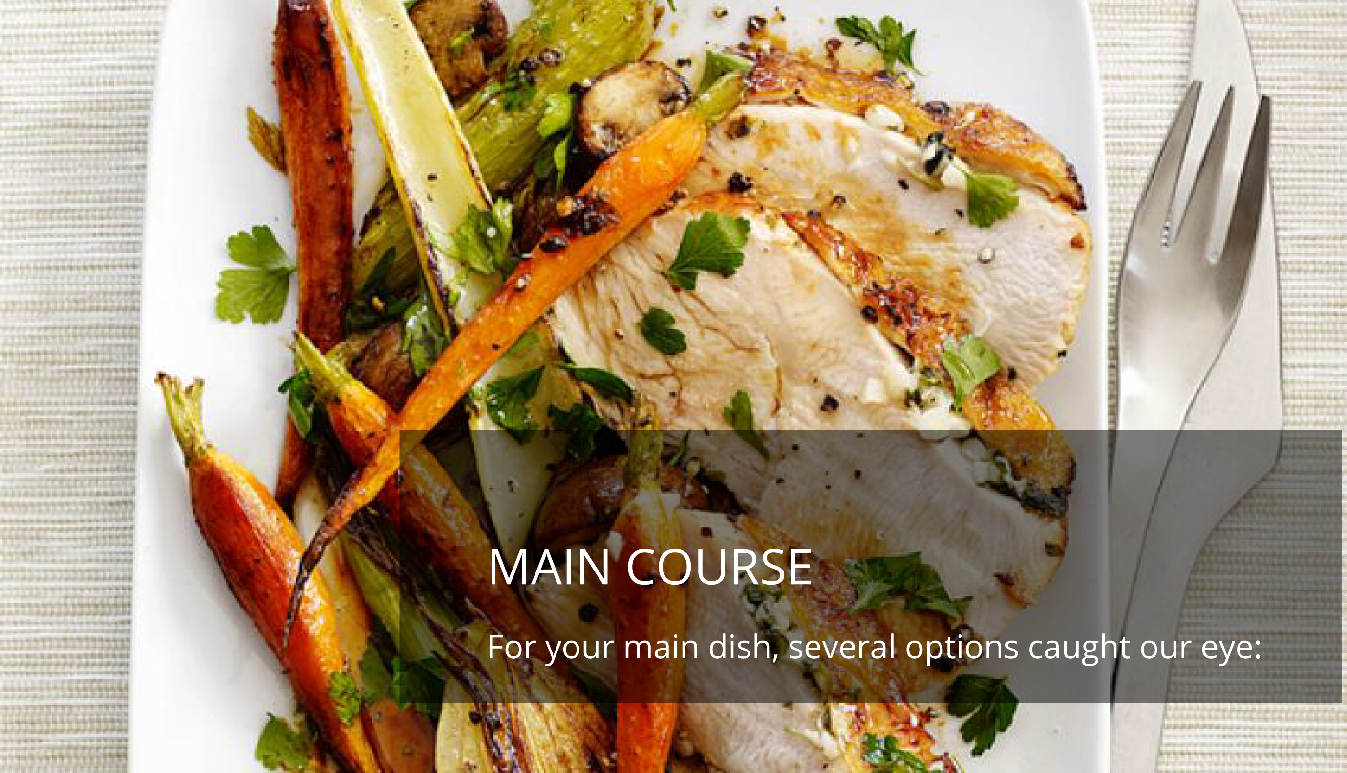 For your main course several options caught our eye: Turkey